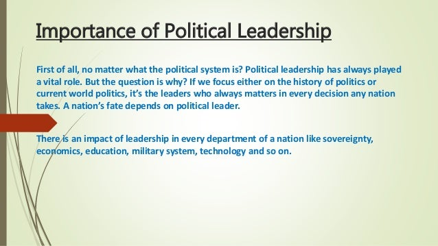 the role of political leadership in Leadership is a powerful driver of political and policy change it is also a   possible characteristics, role, nature and dynamics of leadership in political/ policy.