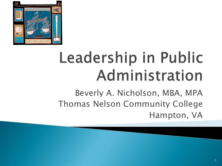 Leadership in Public Administration<br />Beverly A. Nicholson, MBA, MPA<br />Thomas Nelson Community College<br /> Hampton...