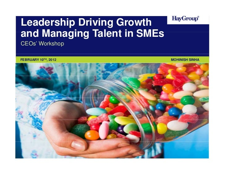 Leadership Driving Growthand Managing Talent in SMEsCEOs' WorkshopFEBRUARY 10TH, 2012           MOHINISH SINHA