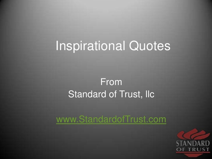 Inspirational Quotes<br />From<br />Standard of Trust, llc<br />www.StandardofTrust.com<br />