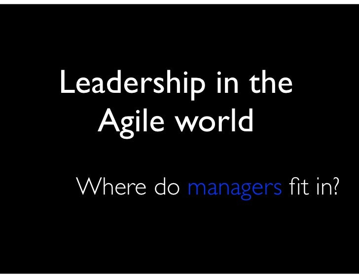 Leadership in the   Agile world  Where do managers fit in?