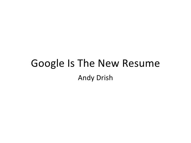 Google Is The New Resume Andy Drish
