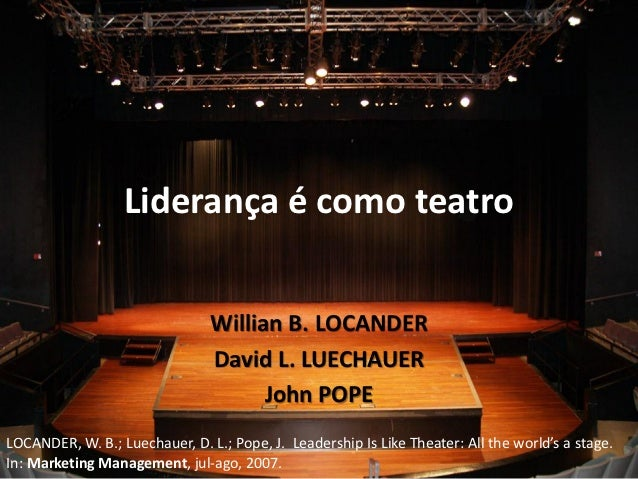 Liderança é como teatro                                Willian B. LOCANDER                                David L. LUECHAU...