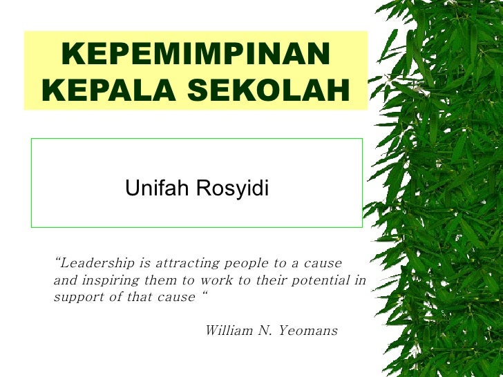 "KEPEMIMPINAN KEPALA SEKOLAH Unifah Rosyidi "" Leadership is attracting people to a cause and inspiring them to work to thei..."