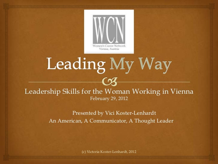 Leadership Skills for the Woman Working in Vienna                       February 29, 2012               Presented by Vici ...