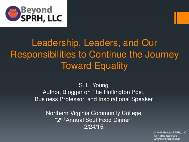 Leadership, Leaders, and Our Responsibilities to Continue the Journey Toward Equality S. L. Young Author, Blogger on The H...