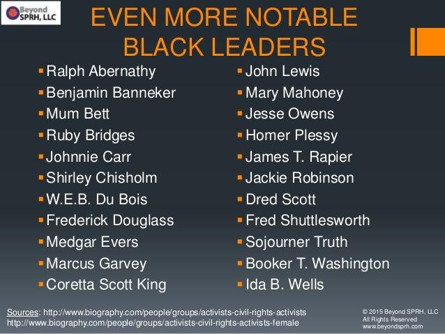 EVEN MORE NOTABLE BLACK LEADERS Ralph Abernathy Benjamin Banneker Mum Bett Ruby Bridges Johnnie Carr Shirley Chishol...