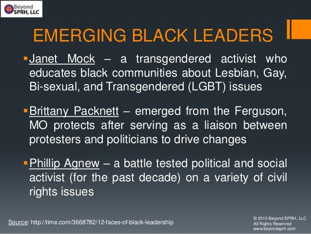 EMERGING BLACK LEADERS Janet Mock – a transgendered activist who educates black communities about Lesbian, Gay, Bi-sexual...