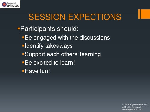 SESSION EXPECTIONS Participants should: Be engaged with the discussions Identify takeaways Support each others' learni...