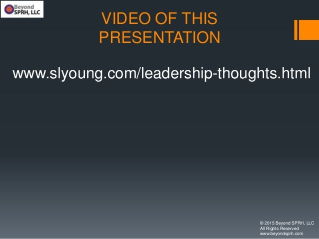 VIDEO OF THIS PRESENTATION www.slyoung.com/leadership-thoughts.html © 2015 Beyond SPRH, LLC All Rights Reserved www.beyond...