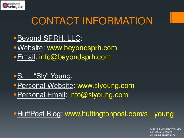 """CONTACT INFORMATION Beyond SPRH, LLC: Website: www.beyondsprh.com Email: info@beyondsprh.com S. L. """"Sly"""" Young: Perso..."""