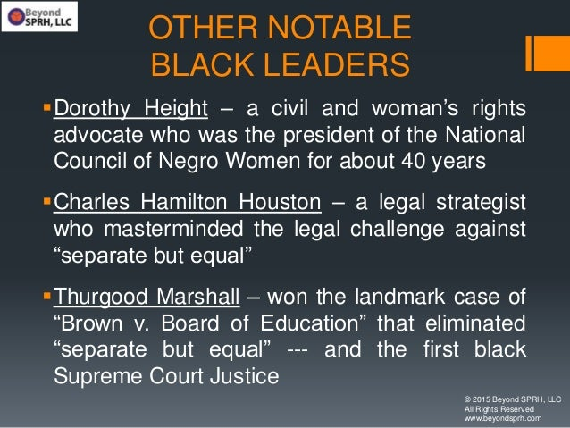 OTHER NOTABLE BLACK LEADERS Dorothy Height – a civil and woman's rights advocate who was the president of the National Co...