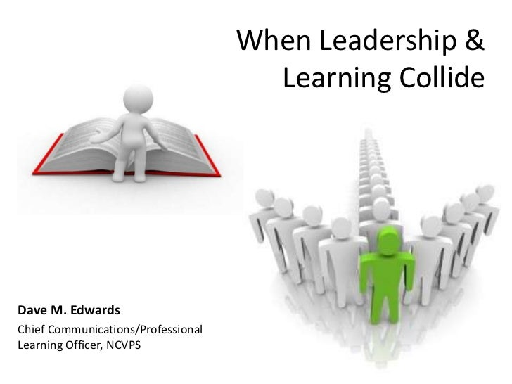 When Leadership & Learning Collide<br />Dave M. Edwards<br />Chief Communications/ProfessionalLearning Officer, NCVPS<br />