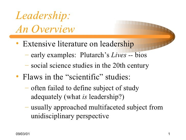 Leadership: An Overview <ul><li>Extensive literature on leadership </li></ul><ul><ul><li>early examples:  Plutarch's  Live...