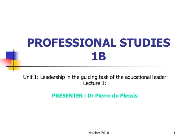 PROFESSIONAL STUDIES          1BUnit 1: Leadership in the guiding task of the educational leader                          ...