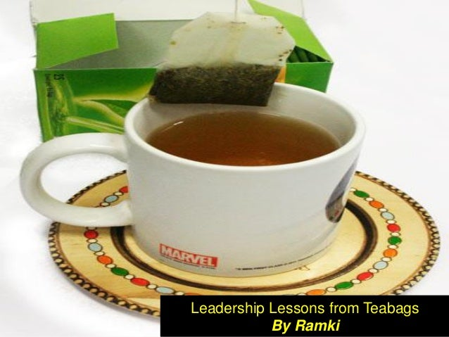 Leadership Lessons from Teabags By Ramki