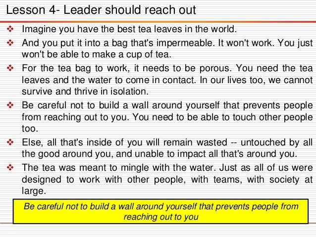 Lesson 4- Leader should reach out  Imagine you have the best tea leaves in the world.  And you put it into a bag that's ...