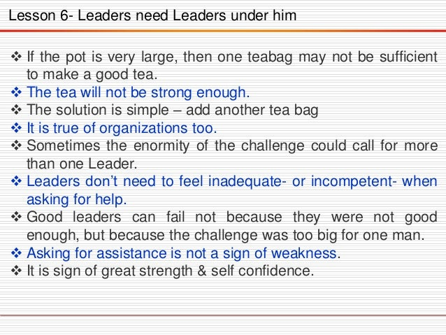 Lesson 6- Leaders need Leaders under him  If the pot is very large, then one teabag may not be sufficient to make a good ...