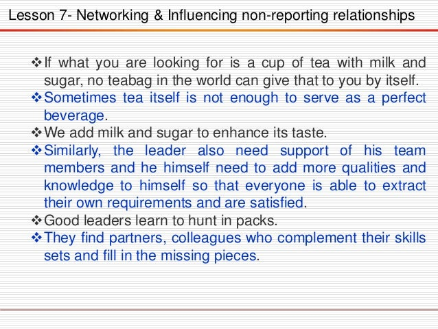 Lesson 7- Networking & Influencing non-reporting relationships If what you are looking for is a cup of tea with milk and ...