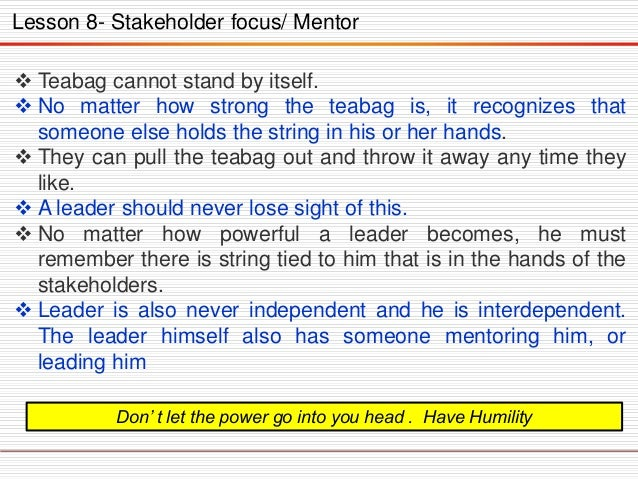 Lesson 8- Stakeholder focus/ Mentor  Teabag cannot stand by itself.  No matter how strong the teabag is, it recognizes t...