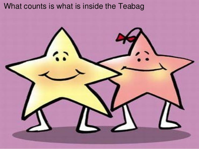 What counts is what is inside the Teabag