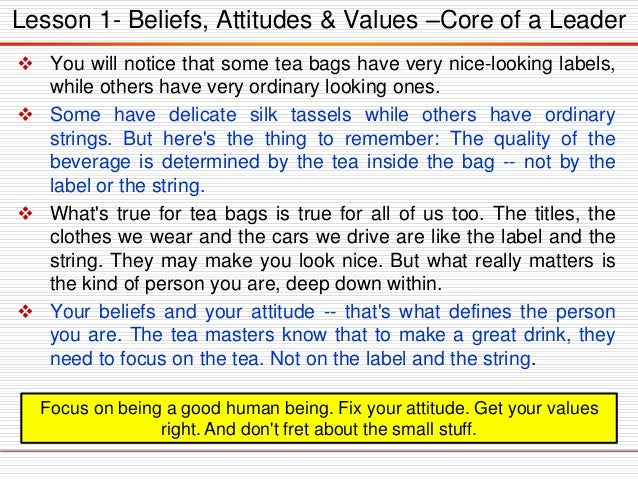 Lesson 1- Beliefs, Attitudes & Values –Core of a Leader  You will notice that some tea bags have very nice-looking labels...