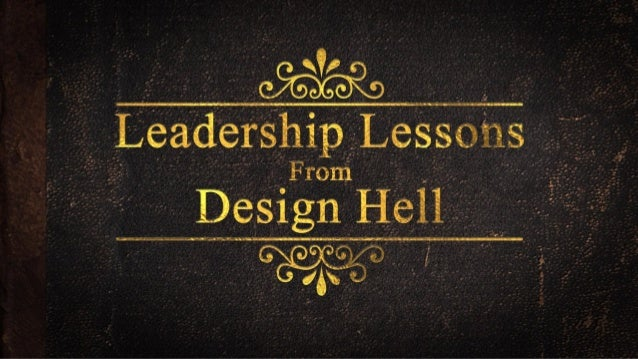 Leadership Lessons from Design Hell