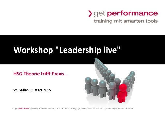 "© get performance | www.get-performance.com | Seite 1 Workshop ""Leadership live"" HSG Theorie trifft Praxis… St. Gallen, 5...."