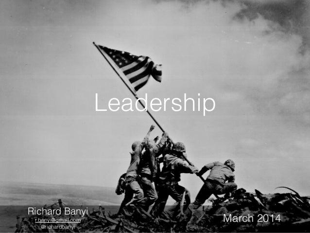 Leadership  Richard Banyi  r.banyi@gmail.com  @richardbanyi  March 2014
