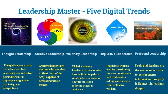 Leadership Master - Five Digital Trends Thought Leadership Thought leaders are the one who sense, feel, read, imagine, and...