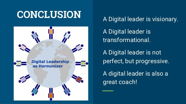A Digital leader is visionary. A Digital leader is transformational. A Digital leader is not perfect, but progressive. A d...