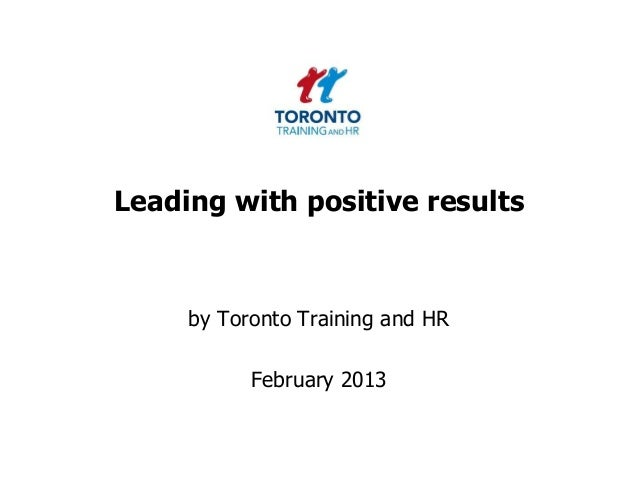 Leading with positive resultsby Toronto Training and HRFebruary 2013