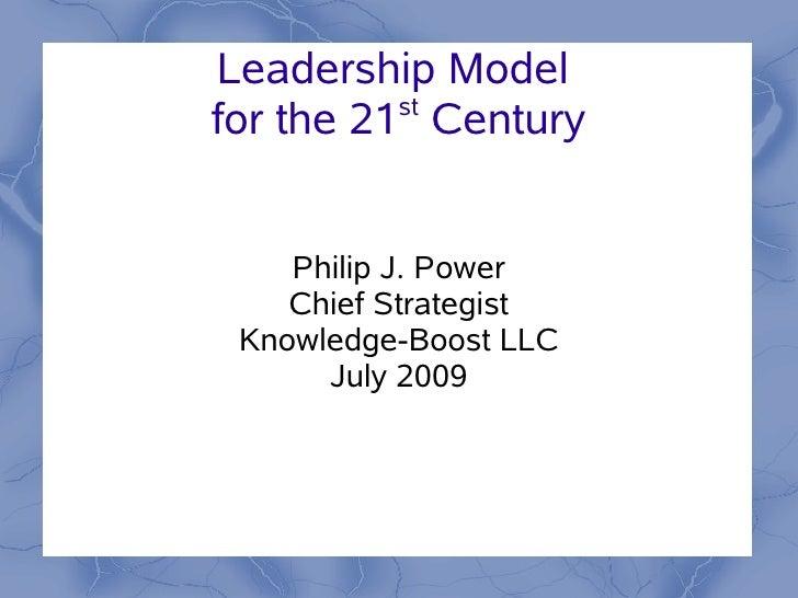 Leadership Model           st for the 21 Century       Philip J. Power     Chief Strategist  Knowledge-Boost LLC       Jul...