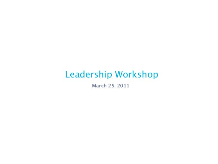 Leadership Workshop     March 25, 2011