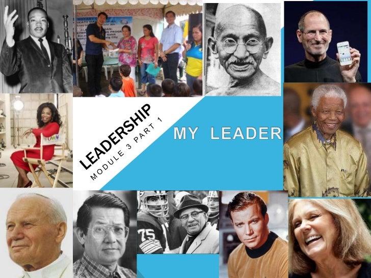 LEADERSHIP<br />Module 3 PART 1<br />MY  LEADERS<br />