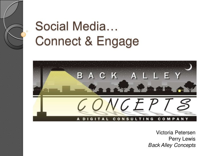 Social Media…Connect & Engage<br />Victoria Petersen<br />Perry Lewis<br />Back Alley Concepts<br />