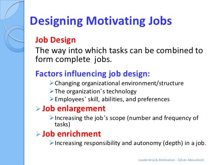 Designing Motivating JobsJob DesignThe way into which tasks can be combined toform complete jobs.Factors influencing job d...