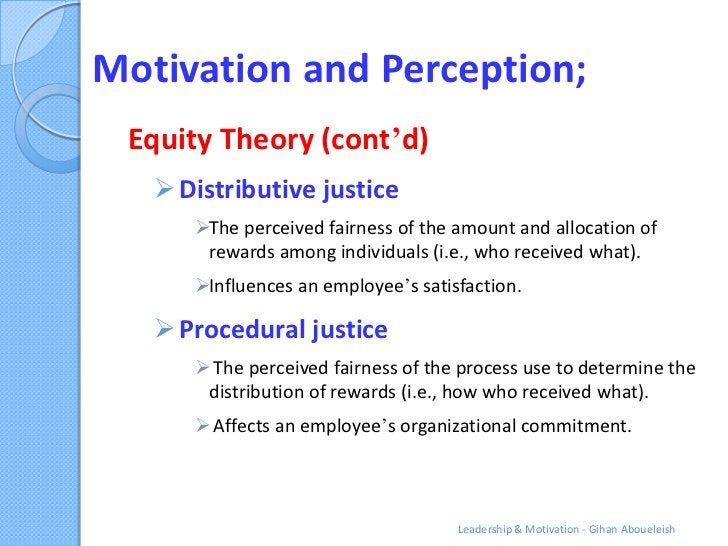 Motivation and Perception; Equity Theory (cont'd)    Distributive justice      The perceived fairness of the amount and ...