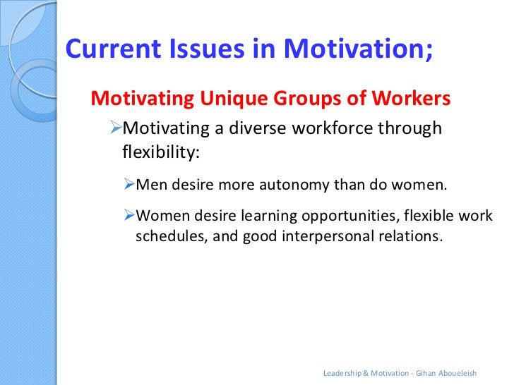 Current Issues in Motivation; Motivating Unique Groups of Workers   Motivating a diverse workforce through    flexibility...