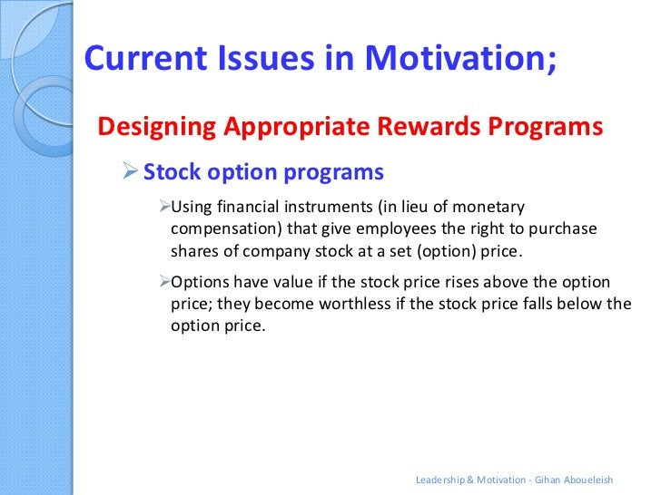 Current Issues in Motivation;Designing Appropriate Rewards Programs   Stock option programs     Using financial instrume...