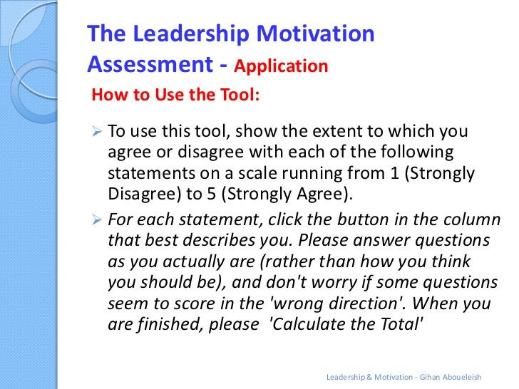The Leadership MotivationAssessment - ApplicationHow to Use the Tool: To use this tool, show the extent to which you  agr...