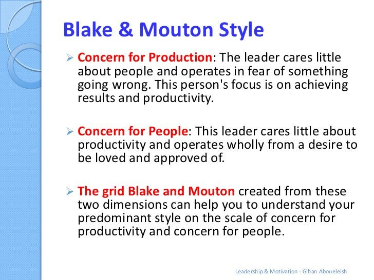 Blake & Mouton Style Concern for Production: The leader cares little  about people and operates in fear of something  goi...