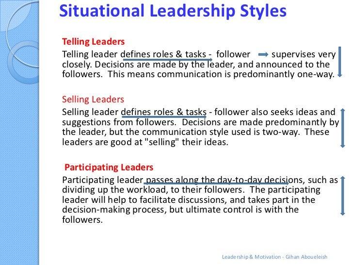 Situational Leadership StylesTelling LeadersTelling leader defines roles & tasks - follower   supervises veryclosely. Deci...