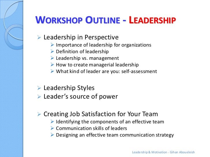 WORKSHOP OUTLINE - LEADERSHIP   Leadership in Perspective       Importance of leadership for organizations       Defini...