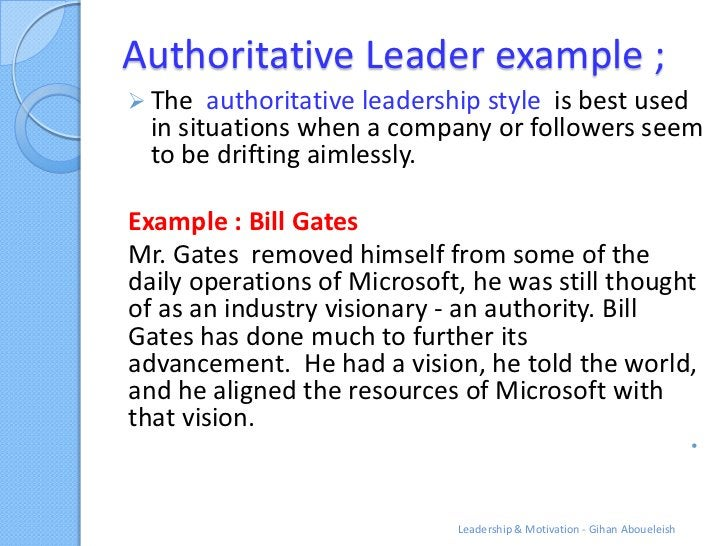 Authoritative Leader example ; The   authoritative leadership style is best used  in situations when a company or followe...