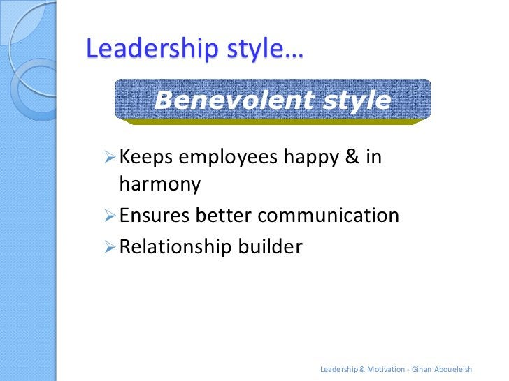 Leadership style…      Benevolent style  Keeps employees happy & in   harmony  Ensures better communication  Relationsh...
