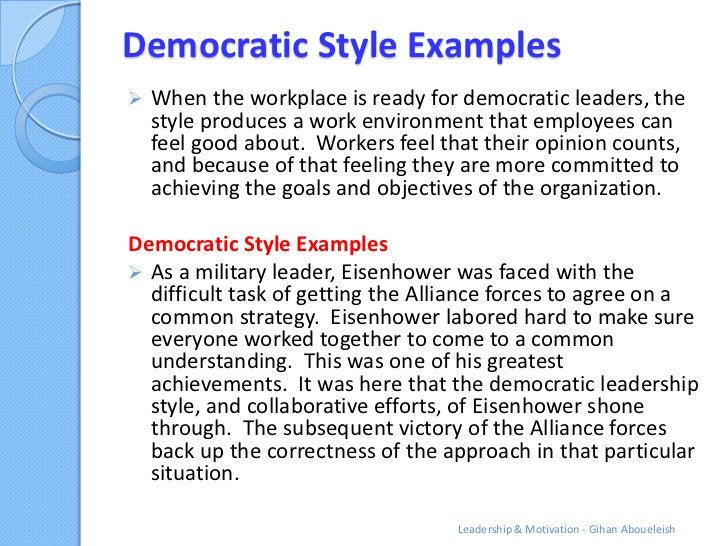 Democratic Style Examples   When the workplace is ready for democratic leaders, the    style produces a work environment ...