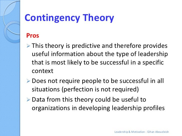 Contingency TheoryPros This theory is predictive and therefore provides  useful information about the type of leadership ...