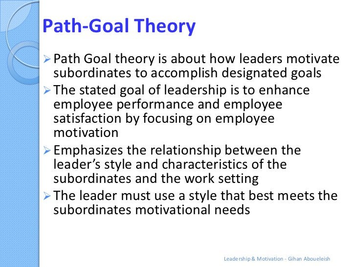 Path-Goal Theory Path Goal theory is about how leaders motivate  subordinates to accomplish designated goals The stated ...