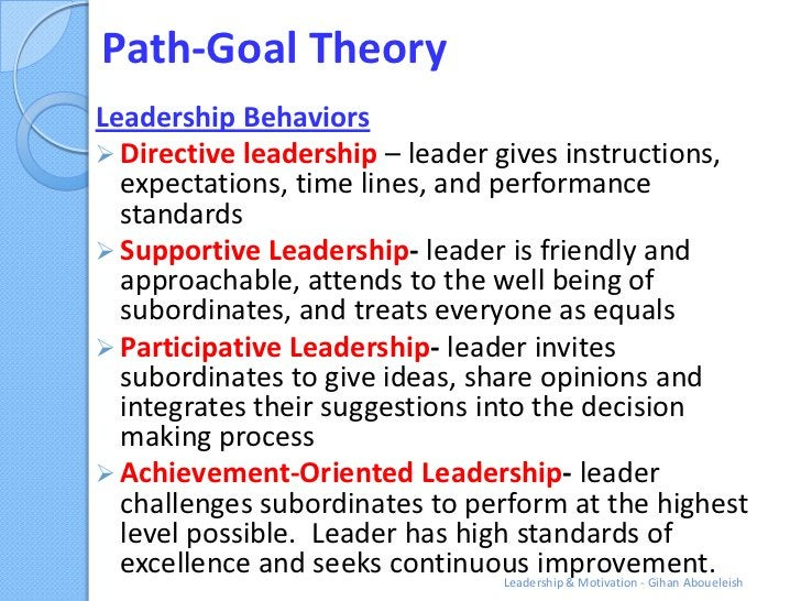 Path-Goal TheoryLeadership Behaviors Directive leadership – leader gives instructions,  expectations, time lines, and per...
